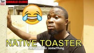 NATIVE TOASTER (COMEDY SKIT) (FUNNY VIDEOS) - Latest 2018 Nigerian Comedy| Comedy Skits|Naija Comedy