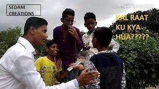 Kal raat ku kya hua???|funny video|sedam creations