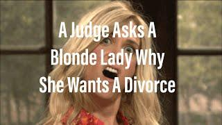 Funny Joke - A Judge Asks A Blonde Lady Why She Wants A Divorce{V}