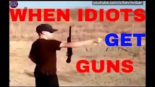 When Idiots Get Guns