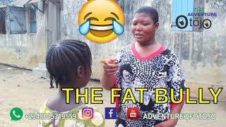 THE FAT BULLY (COMEDY SKIT) (FUNNY VIDEOS) - Latest 2018 Nigerian Comedy|Comedy Skits|Naija Comedy