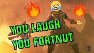YOU LAUGH YOU FORTNUT