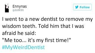 Funny People Share Weird Dentists Stories